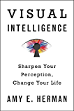 Visual Intelligence: Sharpen Your Perception, Change Your Life