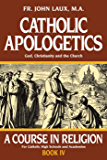 Catholic Apologetics: God, Christianity, and the Church (with Supplemental Reading: A Brief Life of Christ) [Illustrated…