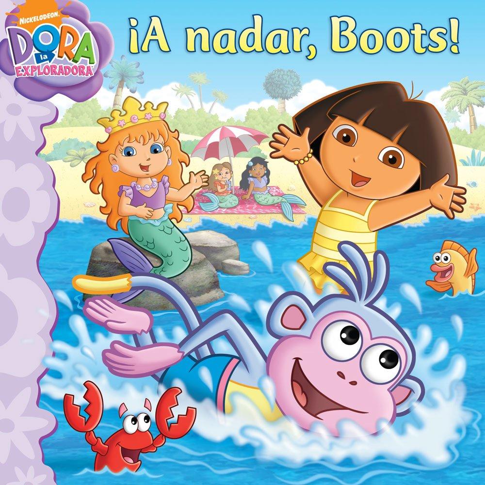 ¡A nadar, Boots! (Swim, Boots, Swim!) (Dora la Exploradora/Dora the Explorer) (Spanish Edition)
