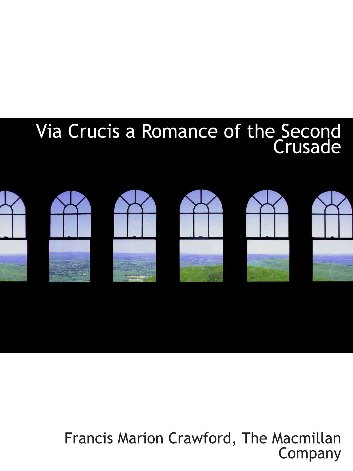 Read Online Via Crucis  a Romance of the Second Crusade pdf epub