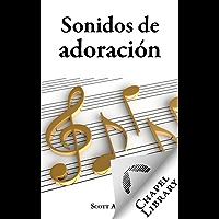 Sonidos de adoración: Una guía para tomar decisiones musicales en un mundo ensordecedor