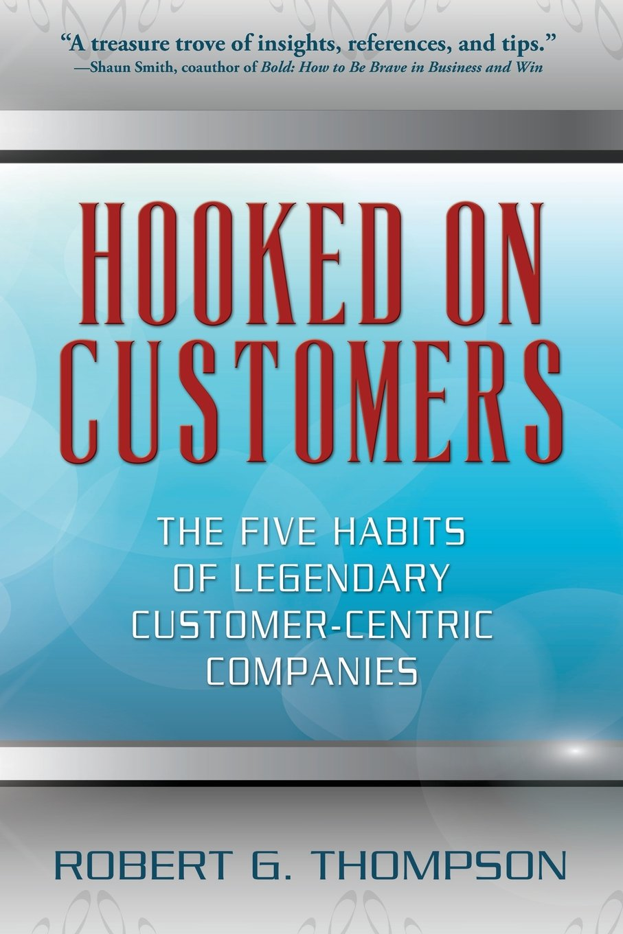 Hooked On Customers: The Five Habits of Legendary Customer-Centric Companies PDF