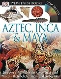 DK Eyewitness Books: Aztec, Inca & Maya: Discover