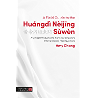 A Field Guide to the Huángdì Nèijing Sùwèn: A Clinical Introduction to the Yellow Emperor's Internal Classic, Plain…
