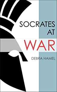 Socrates at War: The Military Heroics of an Iconic Intellectual