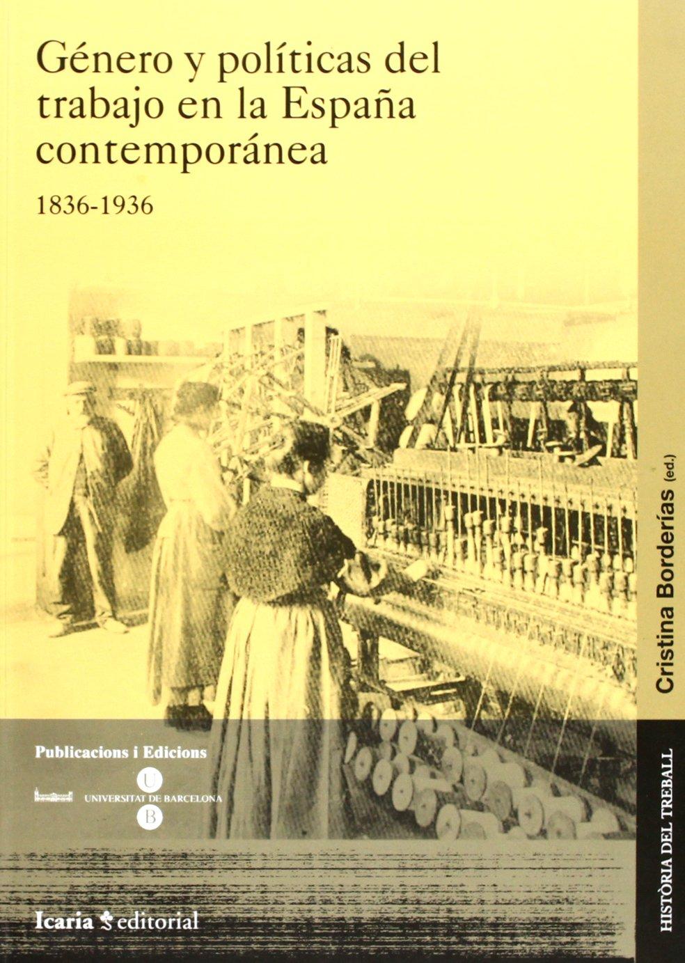 Género y políticas del trabajo en la España contemporánea 1836-1936 HISTÒRIA DEL TREBALL: Amazon.es: Borderias Mondejar, Cristina: Libros