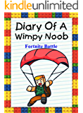 Diary Of A Wimpy Noob: Fortnite Battle (Noob's Diary Book 26)