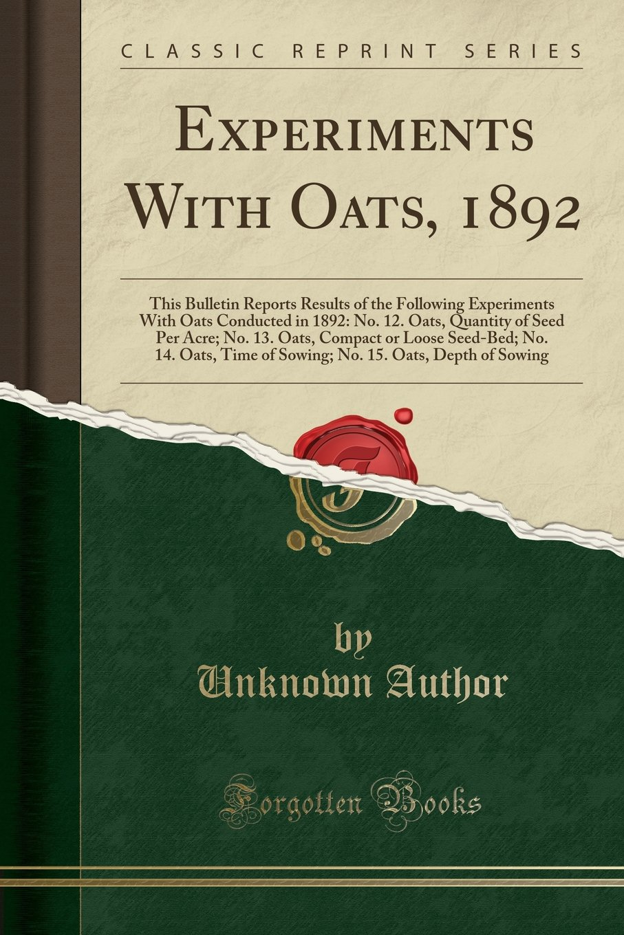 Download Experiments With Oats, 1892: This Bulletin Reports Results of the Following Experiments With Oats Conducted in 1892: No. 12. Oats, Quantity of Seed ... Time of Sowing; No. 15. Oats, Depth of Sow PDF
