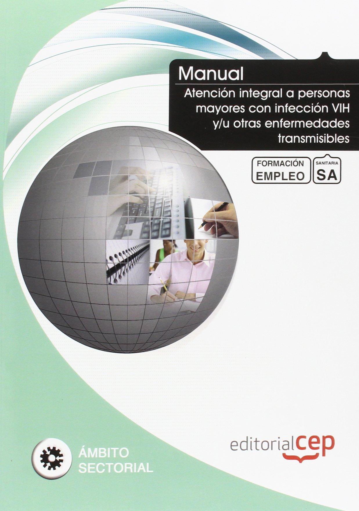 MANUAL ATENCION INTEGRAL A PERSONAS MAYORES CON INFECCION VIH Y/U OTRAS ENFERMEDADES TRANSMISIBLES. FORMACION PARA EL EMPLEO: VV.AA.
