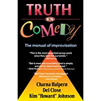 Truth in Comedy: The Manual for Improvisation: Manual of Improvisation