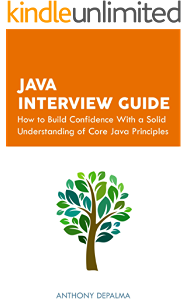 Java Interview Guide How To Build Confidence With A Solid Understanding Of Core Java Principles 1 Depalma Anthony Khan Ayesha Ebook Amazon Com