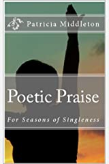 Poetic Praise: For Seasons of Singleness Kindle Edition