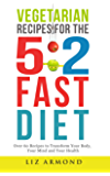 Vegetarian Recipes for the 5:2 Fast Diet - Lose Weight the Easy Way: Delicious Easy Recipes -  Simple Way to Lose Weight Fast