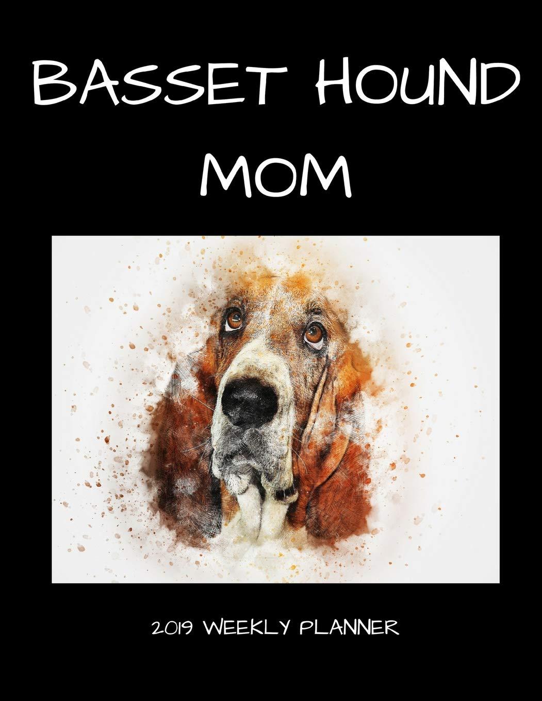 Basset Hound Mom 2019 Weekly Planner: 1570 Publishing: 9781729137659