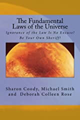 The Fundamental Laws of the Universe: Ignorance of the Law Is No Excuse! Kindle Edition