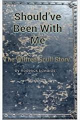 Should've Been With Me: The Wilfred Scull Story Kindle Edition