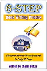 6-Step Book Writing Process: Discover How to Write a Novel in Only 30 Days Kindle Edition