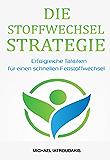 Die Stoffwechsel-Strategie: Erfolgreiche Taktiken für einen schnellen Fettstoffwechsel (Stoffwechsel beschleunigen, Fettverbrennung, Stoffwechsel ankurbeln, max. Fitness & Gesundheit/WISSEN KOMPAKT)