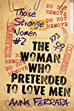 The Woman Who Pretended To Love Men (Those Strange Women Book 2)