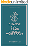 Change Your Brain, Change Your Looks: A 21 Day Law of Attraction Experiment To Help you Achieve the Physical Appearance You've Always Dreamed Of (Look Better, Feel Better Book 2)