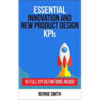Essential Innovation and New Product Development KPIs: 16 Full KPI Definitions Included (Essential KPIs Book 14)