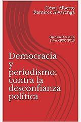 Democracia y periodismo: contra la desconfianza política: Opinión Diario Co Latino 2005 2010 (Spanish Edition) Kindle Edition