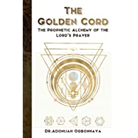 The Golden Cord: The Prophetic Alchemy of the Lord's Prayer