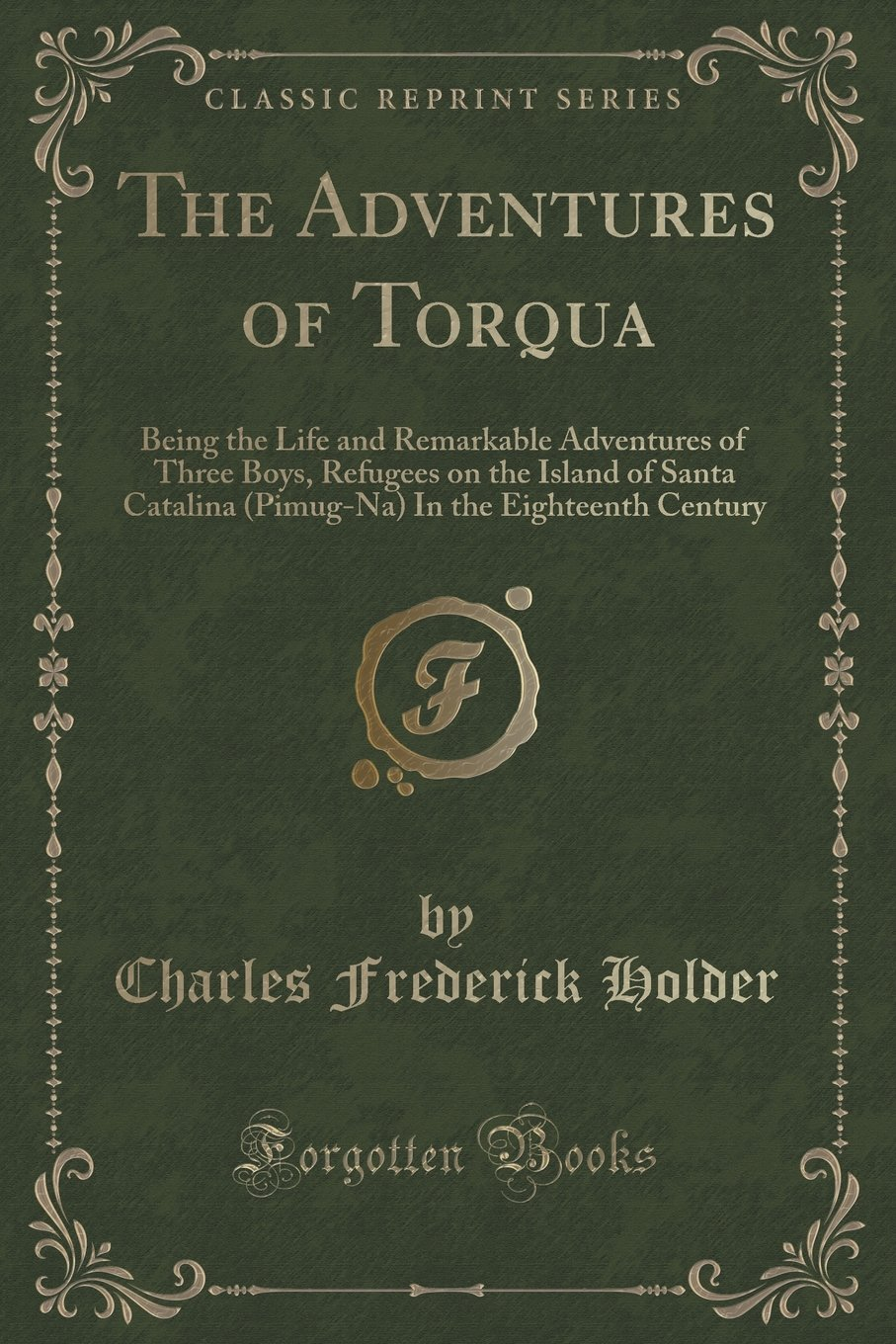 Read Online The Adventures of Torqua: Being the Life and Remarkable Adventures of Three Boys, Refugees on the Island of Santa Catalina (Pimug-Na) In the Eighteenth Century (Classic Reprint) PDF