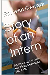 Story of an Intern: An Attempt to Catch the Thread of Media and India Kindle Edition