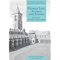 Human Life, Action and Ethics: Essays by G.E.M. Anscombe (St Andrews Studies in Philosophy and Public Affairs Book 4)