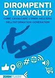 Dirompenti o Travolti?: Come cavalcare l'onda nell'era dell'Information Generation
