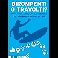 Dirompenti o Travolti?: Come cavalcare l'onda nell'era dell'Information Generation (Italian Edition)