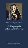 Guida pettegola al Settecento francese (La nuova diagonale)