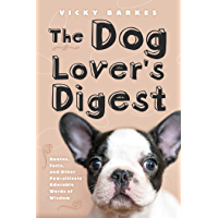 The Dog Lover's Digest: Quotes, Facts, and Other Paw-sitively Adorable Words of Wisdom