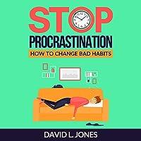 Stop Procrastination: How to Change Bad Habits
