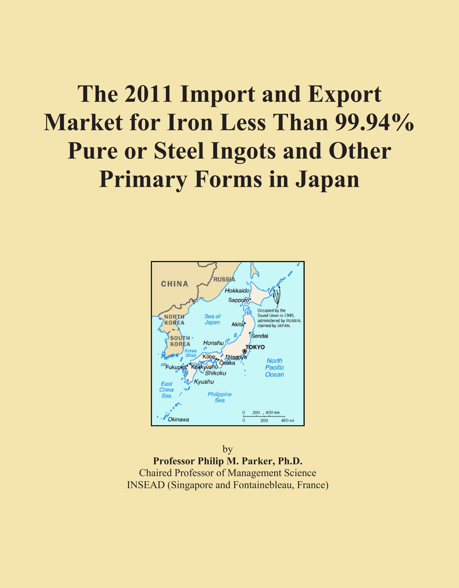 Read Online The 2011 Import and Export Market for Iron Less Than 99.94% Pure or Steel Ingots and Other Primary Forms in Japan PDF