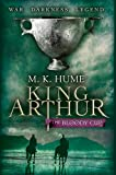 King Arthur: The Bloody Cup (King Arthur Trilogy 3): A thrilling historical adventure of treason and turmoil