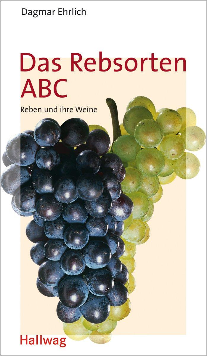 Das Rebsorten ABC. Reben und ihre Weine