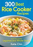300 Best Rice Cooker Recipes: Also Including