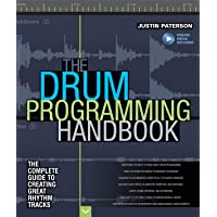 The Drum Programming Handbook: The Complete Guide to Creating Great Rhythm Tracks: With Online Resource