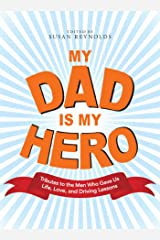 My Dad Is My Hero: Tributes to the Men Who Gave Us Life, Love, and Driving Lessons (English Edition) Edición Kindle