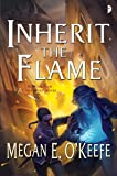 Inherit the Flame: The Scorched Continent Book Three