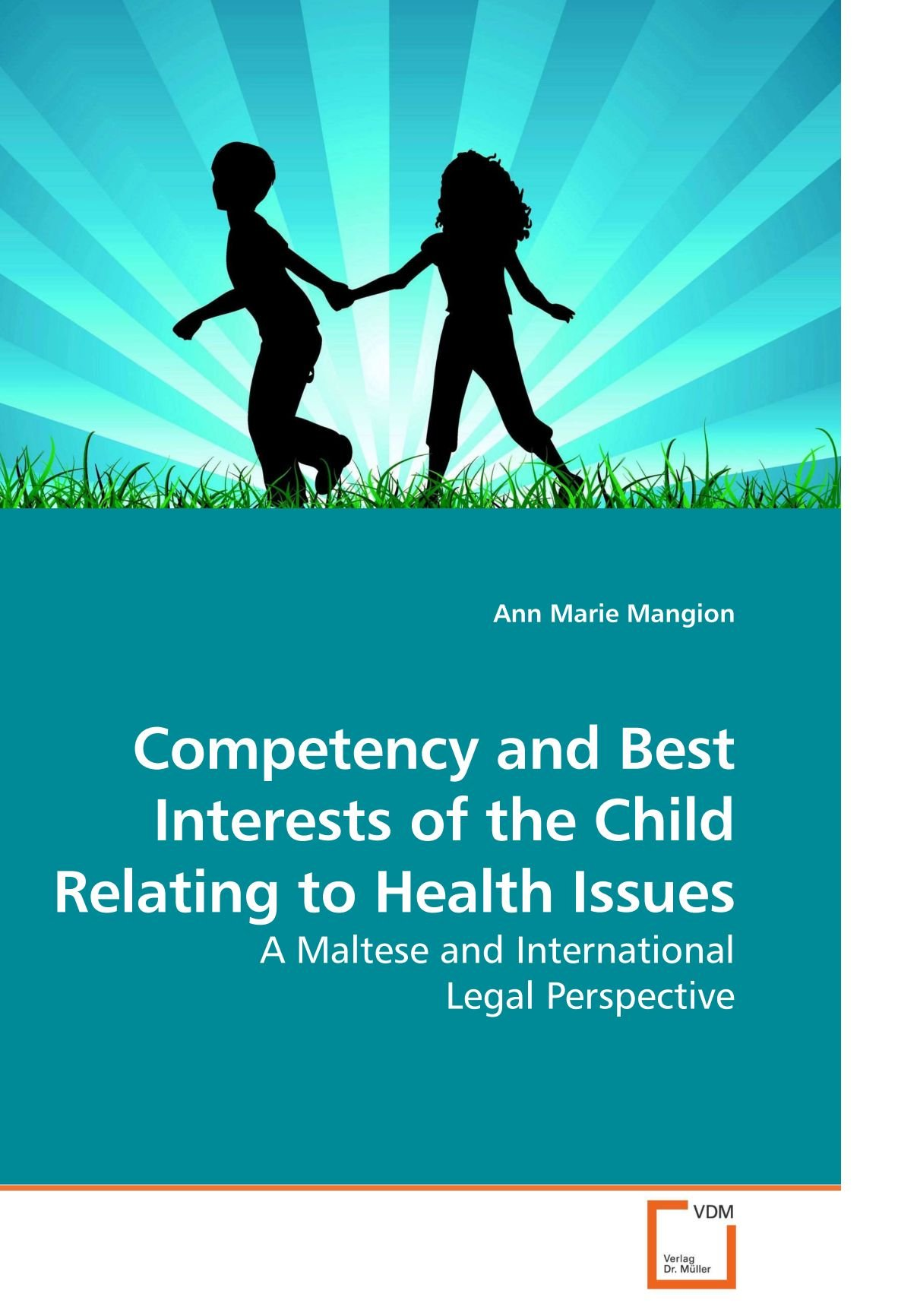 Competency and Best Interests of the Child Relating to Health Issues: A Maltese and International Legal Perspective