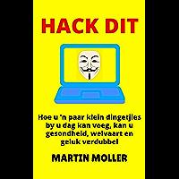 Hack Dit: Hoe u 'n paar klein dingetjies by u dag kan voeg, kan u gesondheid, welvaart en geluk verdubbel (Hack It Book 1) (Afrikaans Edition)