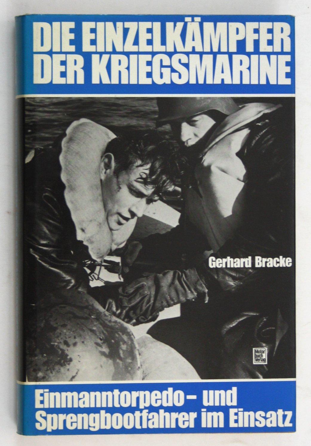 Die Einzelkämpfer der Kriegsmarine. Einmanntorpedo- und Sprengbootfahrer im Einsatz