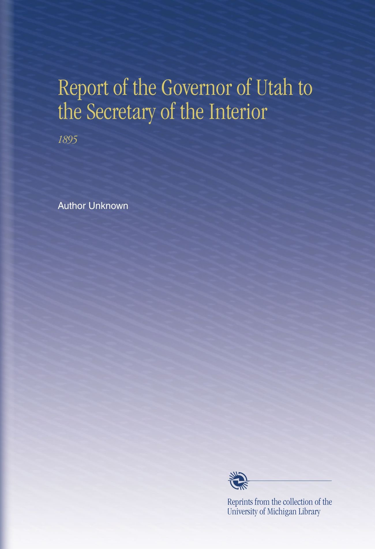 Report of the Governor of Utah to the Secretary of the Interior: 1895 pdf