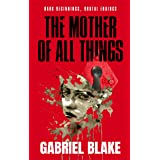 The Mother of All Things: A deliciously creepy, twisted and must-read psychological chiller (Godless Creatures Book 1)