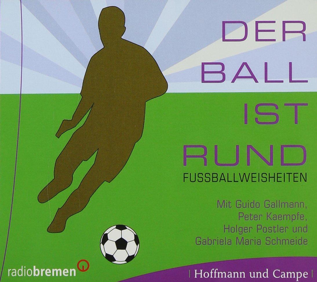 Der Ball ist rund - Fußballweisheiten. CD