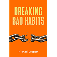 Breaking Bad Habits: How to break bad habits and techniques to change your habits. (English Edition)