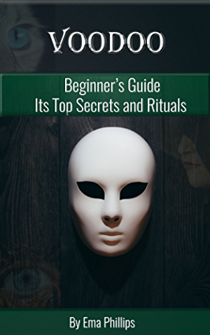 Voodoo: Beginner's Guide - Discover Its Top Secret Spells and Rituals (Voodoo Spells; Voodoo Religion; Voodoo Handbook; Voodoo Book; Voodoo Magic; Voodoo ... The Voodoo Doll Spellbook; Voodoo Dreams)